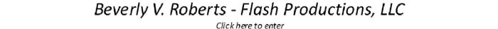 BEVERLY ROBERTS - Flash Productions, LLC